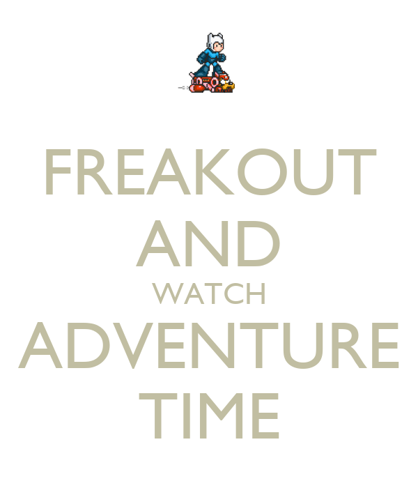 FREAKOUT AND WATCH ADVENTURE TIME