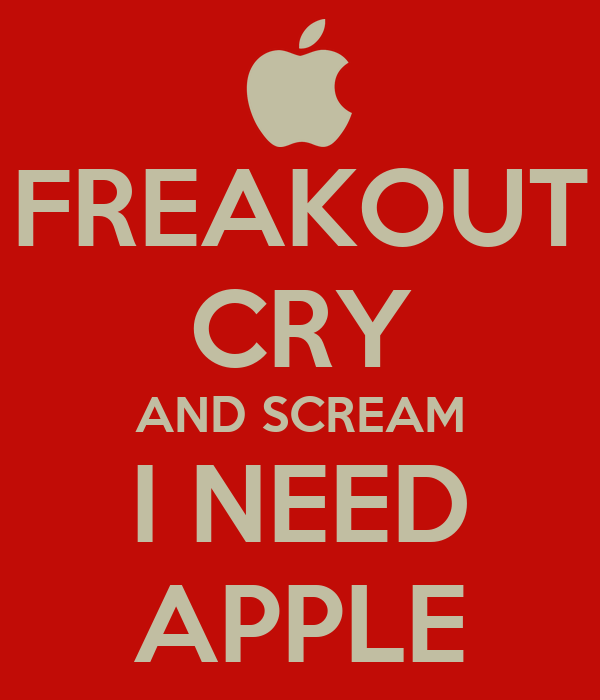 FREAKOUT CRY AND SCREAM I NEED APPLE