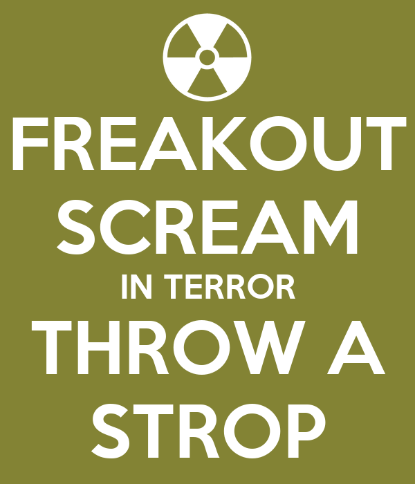 FREAKOUT SCREAM IN TERROR THROW A STROP