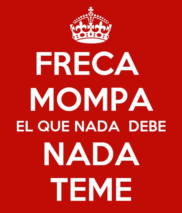 FRECA  MOMPA EL QUE NADA  DEBE NADA TEME