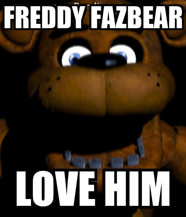 FREDDY FAZBEAR LOVE HIM
