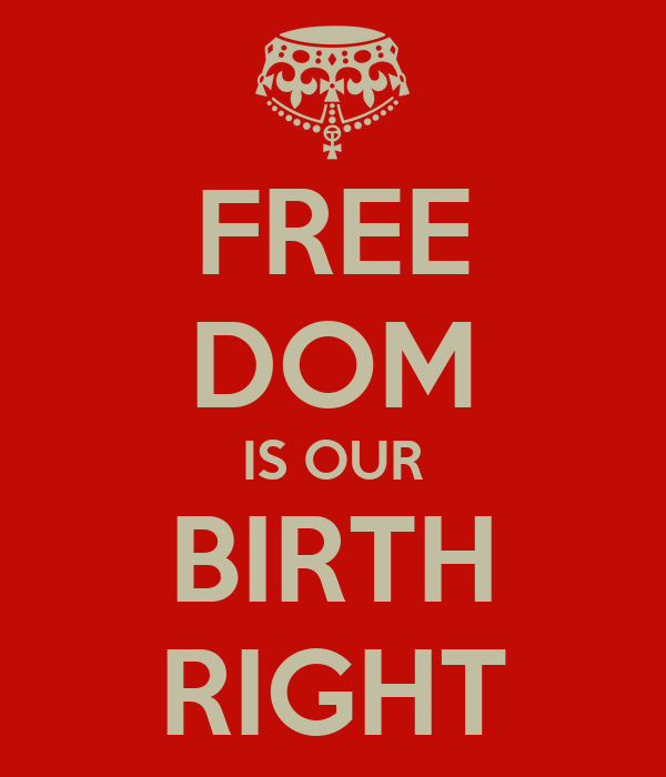 FREE DOM IS OUR BIRTH RIGHT