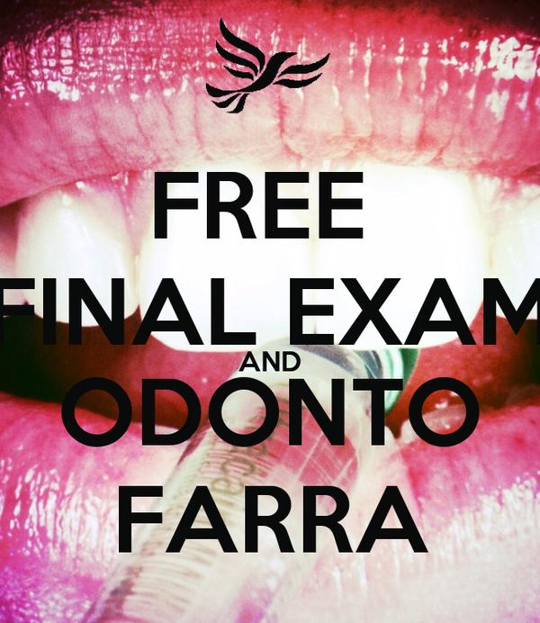 FREE  FINAL EXAM AND ODONTO FARRA