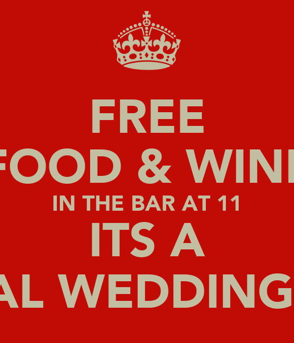 FREE FOOD & WINE IN THE BAR AT 11 ITS A ROYAL WEDDING DAY