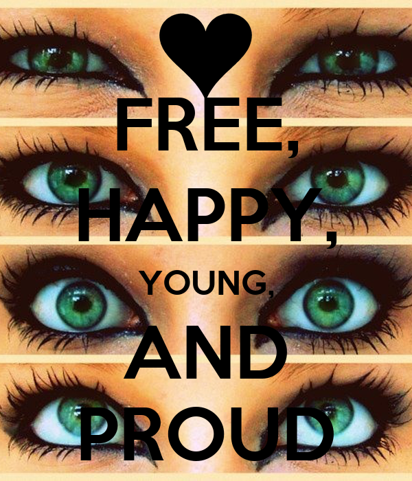 FREE, HAPPY, YOUNG, AND PROUD