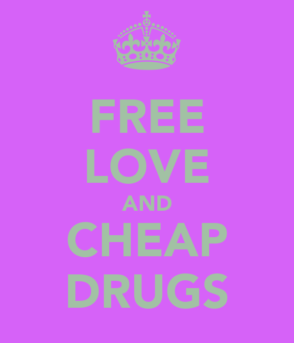 FREE LOVE AND CHEAP DRUGS