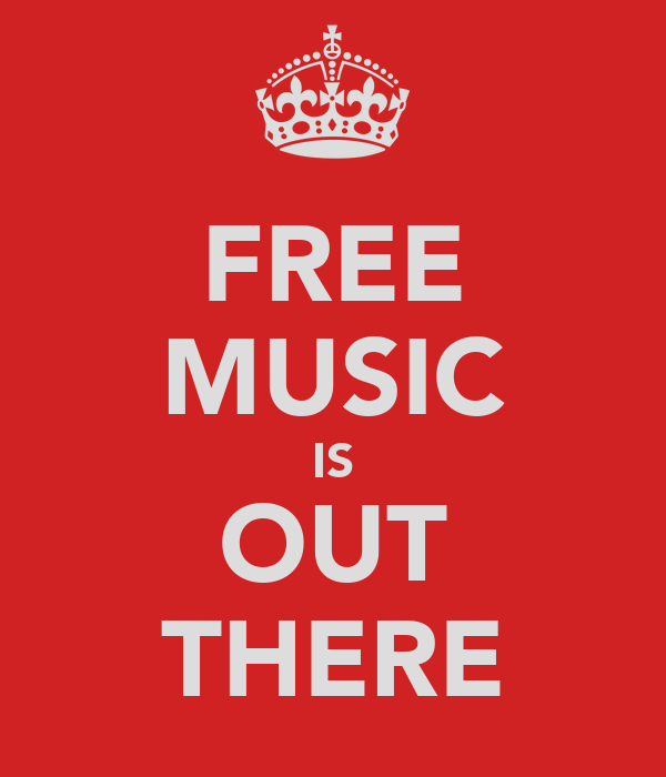 FREE MUSIC IS OUT THERE
