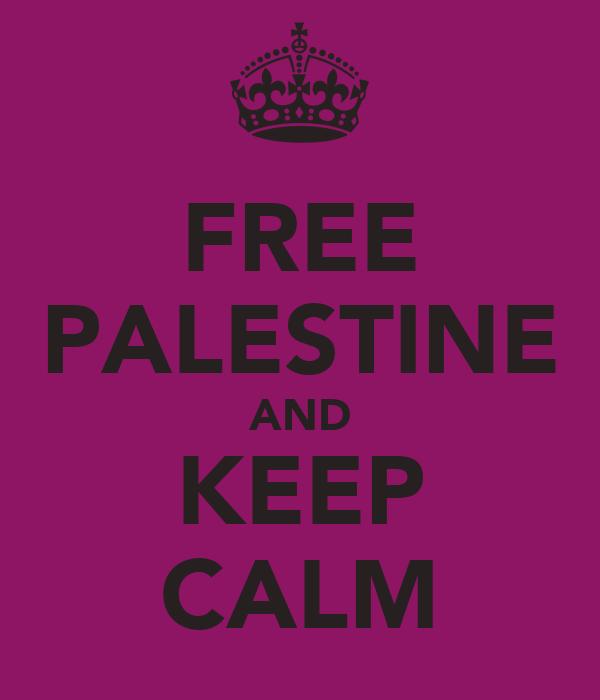 FREE PALESTINE AND KEEP CALM
