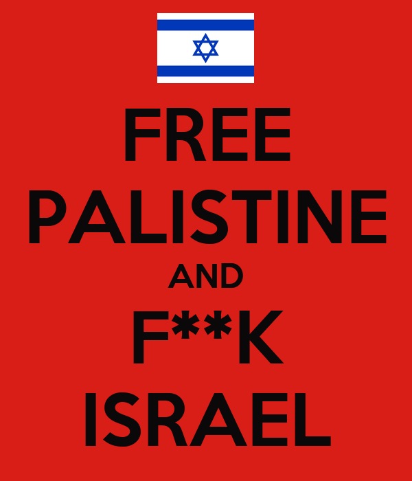 FREE PALISTINE AND F**K ISRAEL