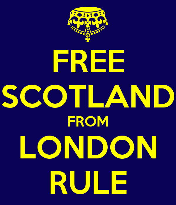 FREE SCOTLAND FROM LONDON RULE