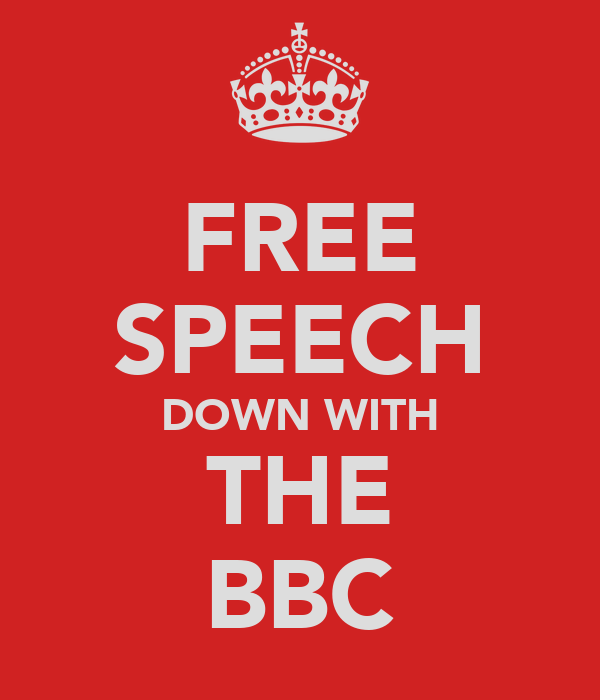 FREE SPEECH DOWN WITH THE BBC