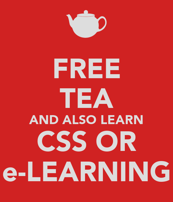 FREE TEA AND ALSO LEARN CSS OR e-LEARNING