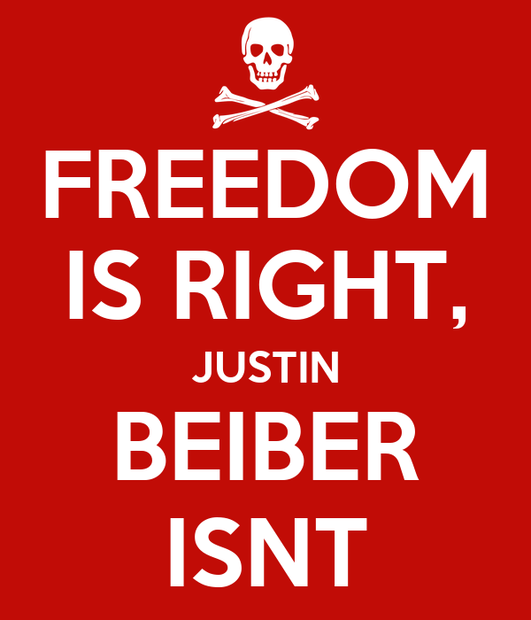 FREEDOM IS RIGHT, JUSTIN BEIBER ISNT