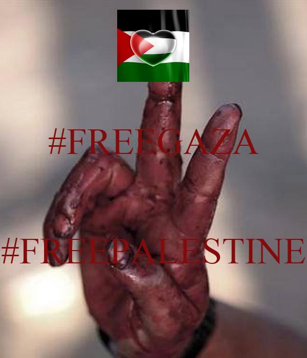 #FREEGAZA   #FREEPALESTINE