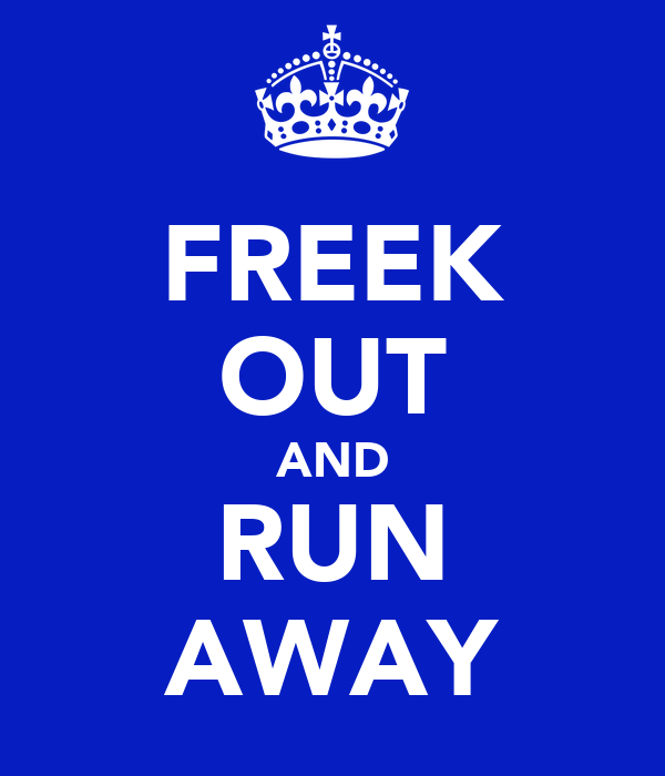 FREEK OUT AND RUN AWAY