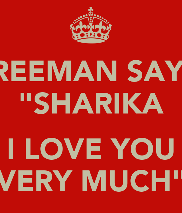 "FREEMAN SAYS: ""SHARIKA  I LOVE YOU VERY MUCH"""