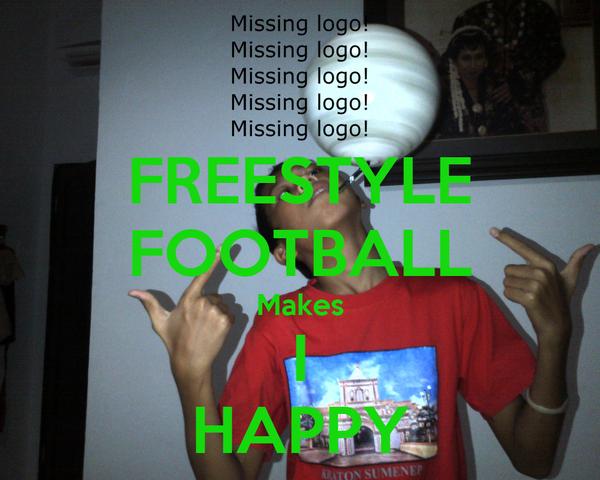 FREESTYLE FOOTBALL Makes I HAPPY