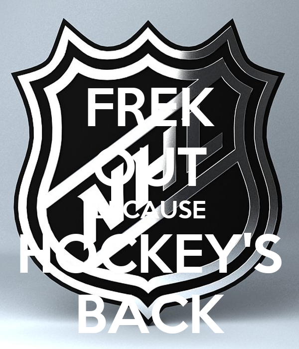 FREK OUT BECAUSE HOCKEY'S BACK
