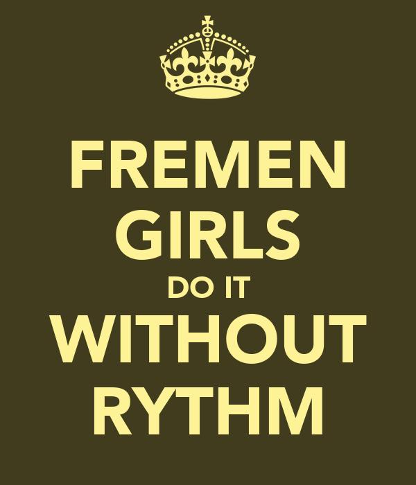 FREMEN GIRLS DO IT WITHOUT RYTHM