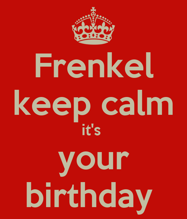 Frenkel keep calm it's  your birthday