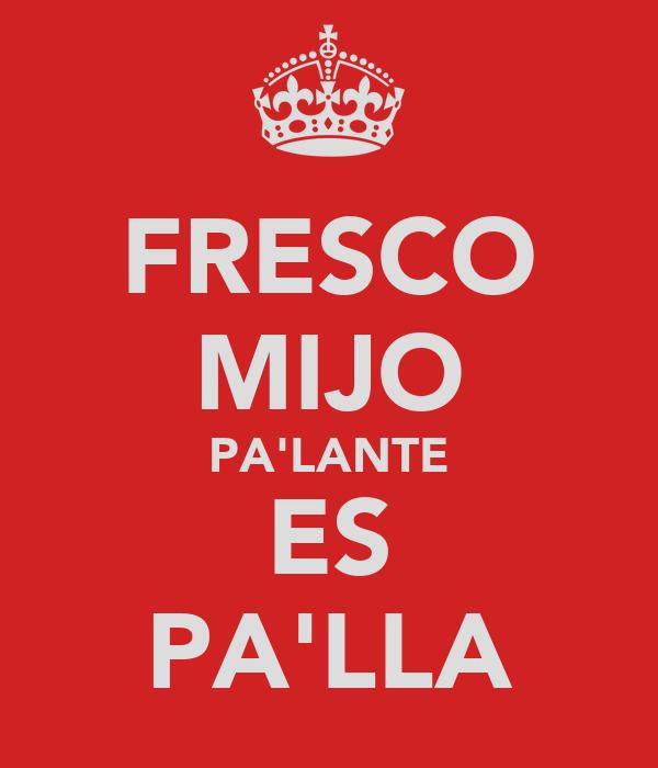FRESCO MIJO PA'LANTE ES PA'LLA