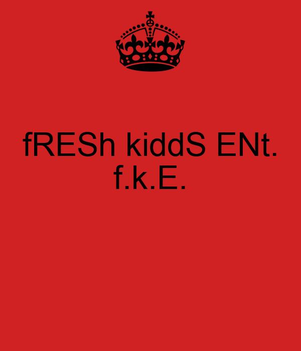 fRESh kiddS ENt. f.k.E.