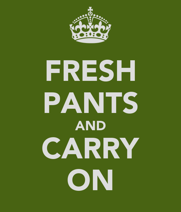 FRESH PANTS AND CARRY ON