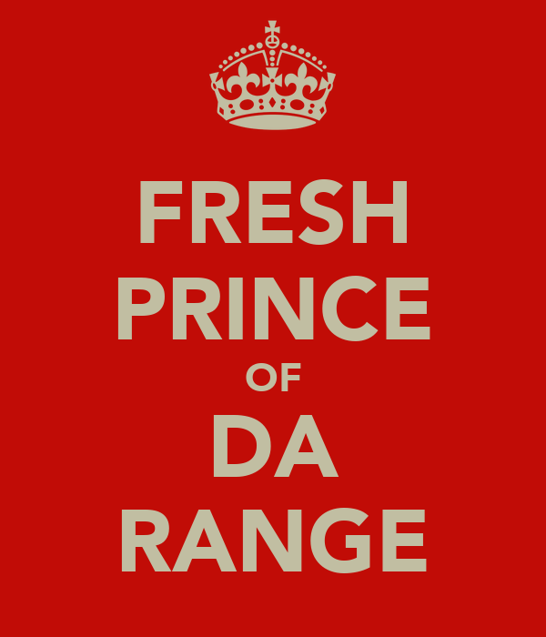 FRESH PRINCE OF DA RANGE