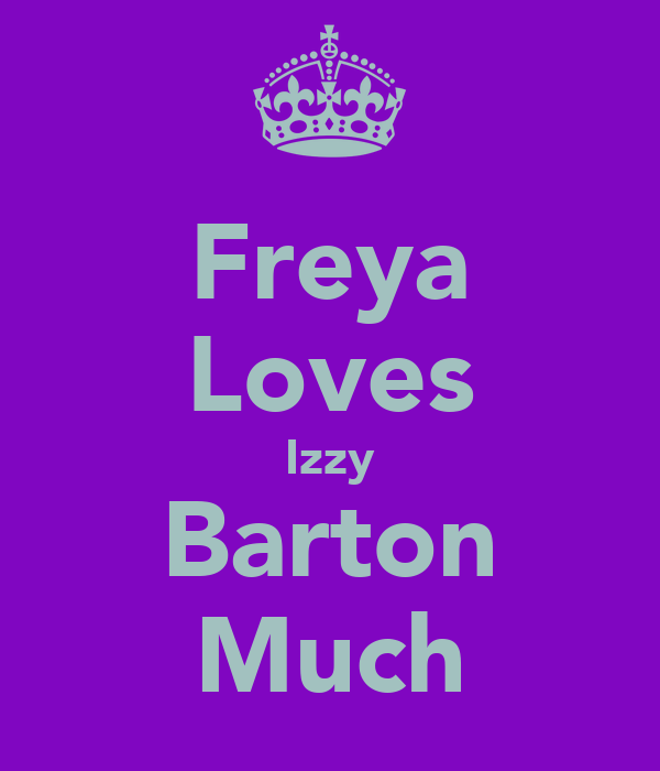 Freya Loves Izzy Barton Much