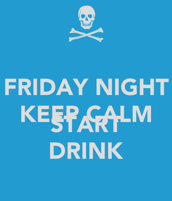 FRIDAY NIGHT KEEP CALM AND START DRINK