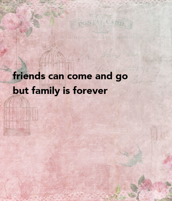 Friends Can Come And Go But Family Is Forever Poster Mills14