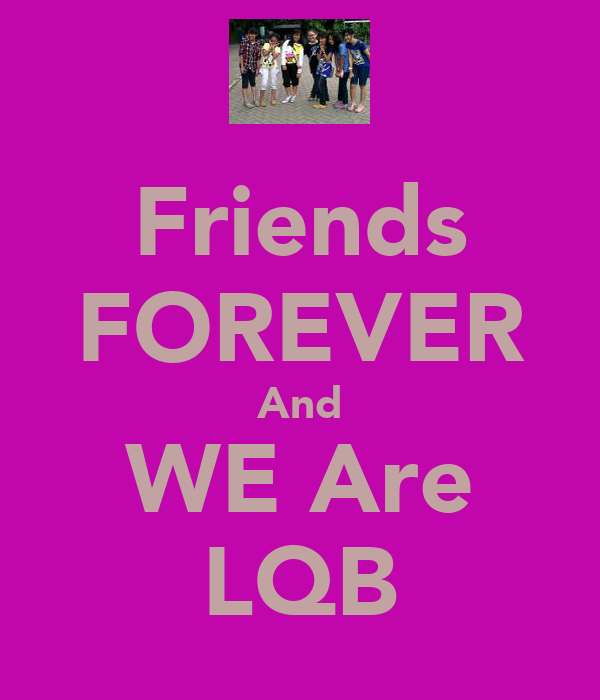 Friends FOREVER And WE Are LQB