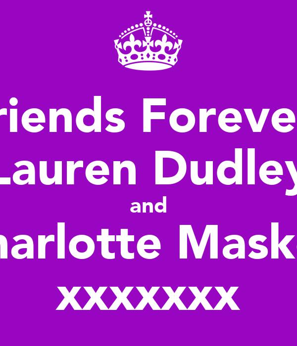 Friends Forever! Lauren Dudley and Charlotte Maskell xxxxxxx