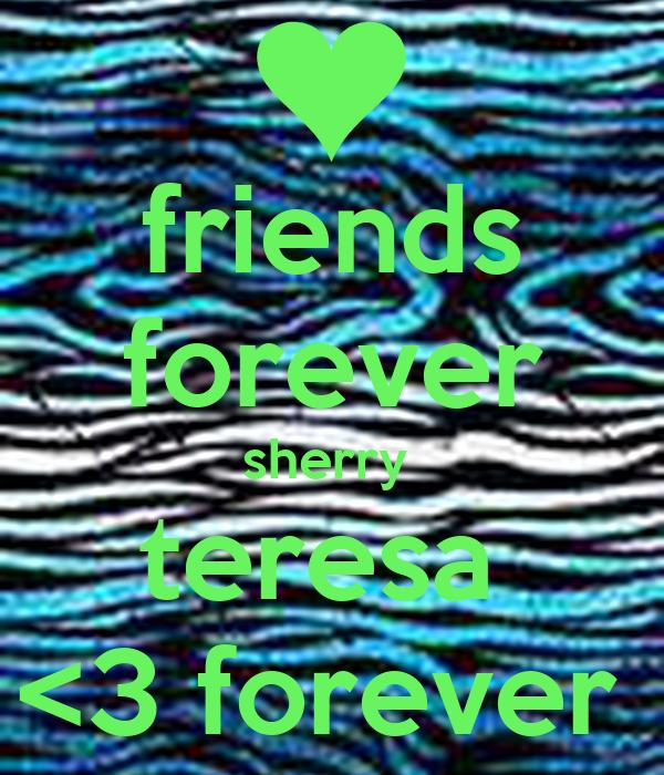 friends forever sherry  teresa  <3 forever