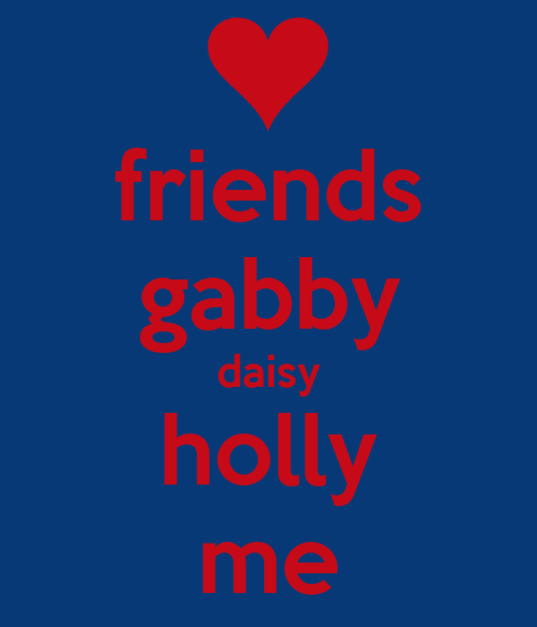 friends gabby daisy holly me