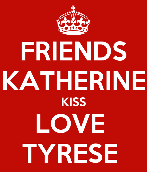 FRIENDS KATHERINE KISS LOVE  TYRESE