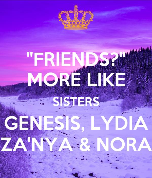"""FRIENDS?"" MORE LIKE SISTERS GENESIS, LYDIA ZA'NYA & NORA"