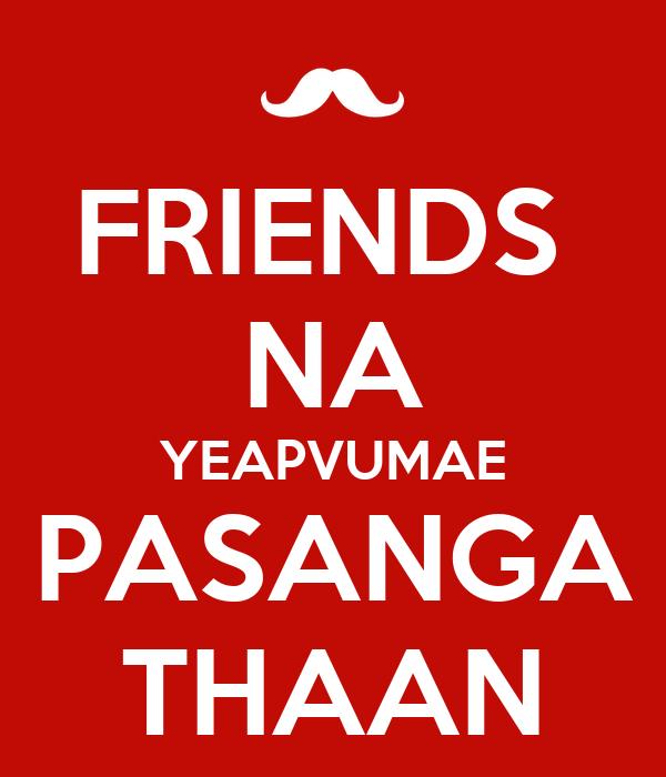 FRIENDS  NA YEAPVUMAE PASANGA THAAN