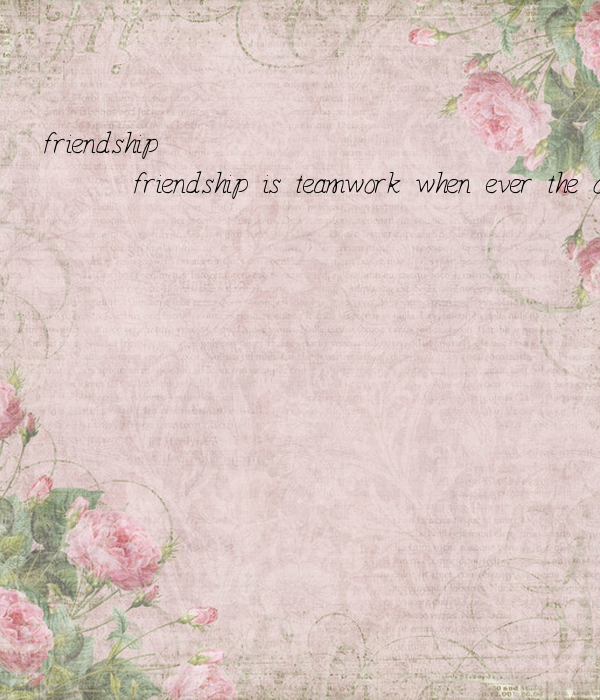 friendship       friendship is teamwork when ever the other one is hurt the friend will  help whenever  the other one is lonely the one