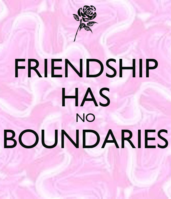 FRIENDSHIP HAS NO BOUNDARIES