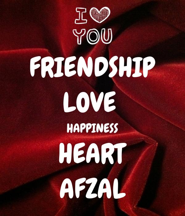FRIENDSHIP LOVE  HAPPINESS HEART AFZAL