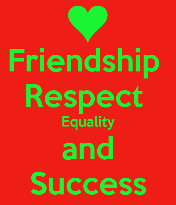 friendship and respect Respect is a feeling of deep admiration for someone or something elicited by their abilities, qualities, or achievements you should respect someone because of the hard work and determination they displayed while achieving whatever status they have.