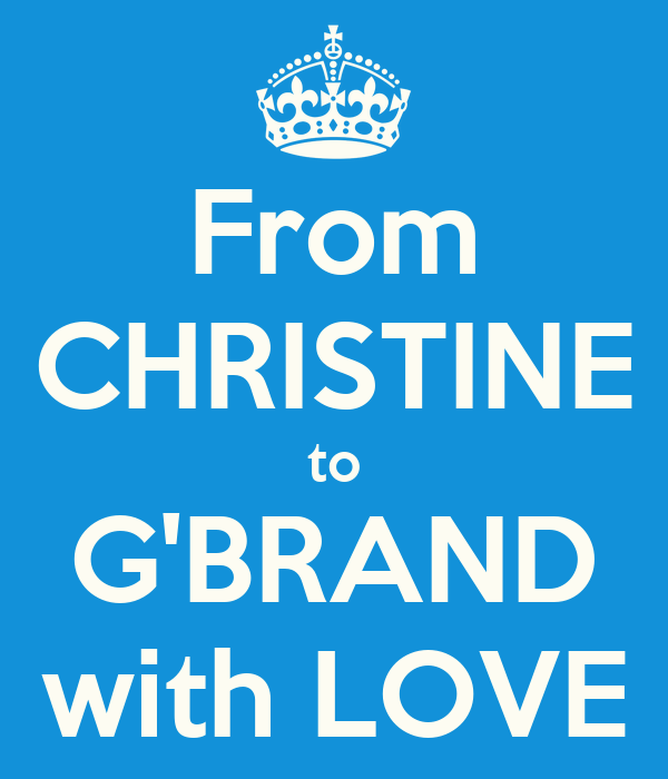 From CHRISTINE to G'BRAND with LOVE