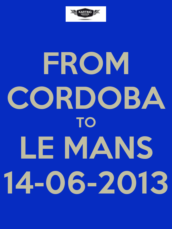 FROM CORDOBA TO LE MANS 14-06-2013