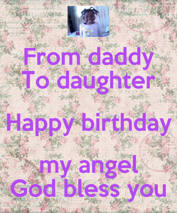 from daddy to daughter happy birthday my angel god bless you