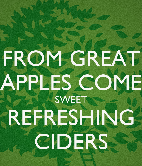 FROM GREAT APPLES COME SWEET REFRESHING CIDERS