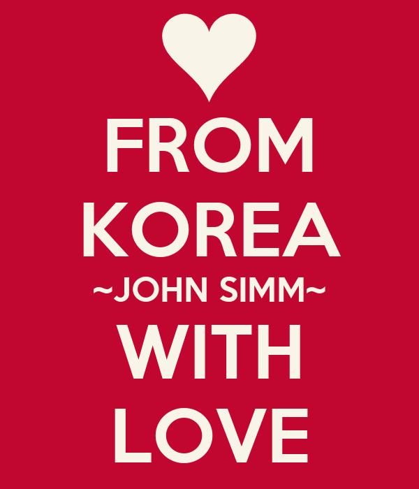 FROM KOREA ~JOHN SIMM~ WITH LOVE