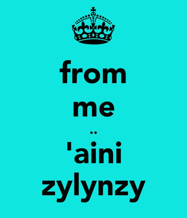 from me .. 'aini zylynzy