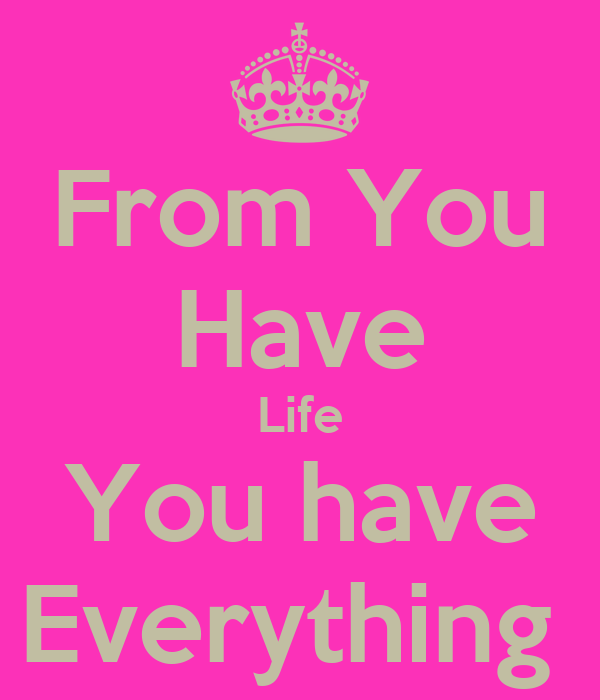 From You Have Life You have Everything