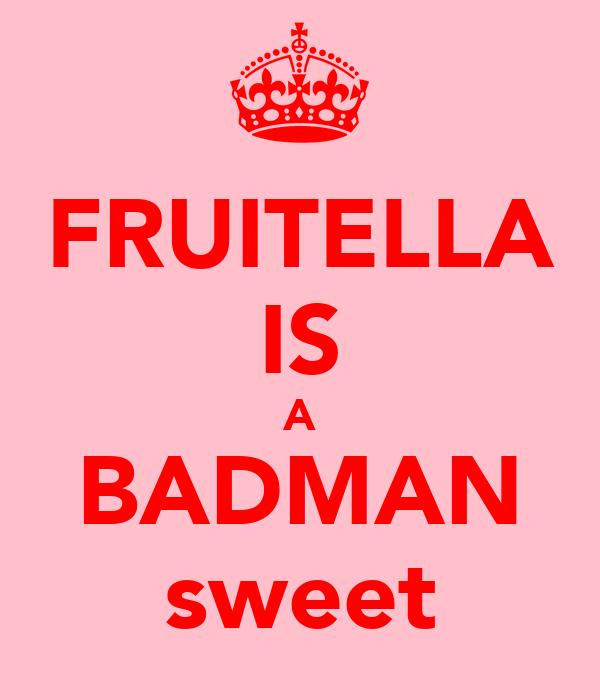 FRUITELLA IS A BADMAN sweet